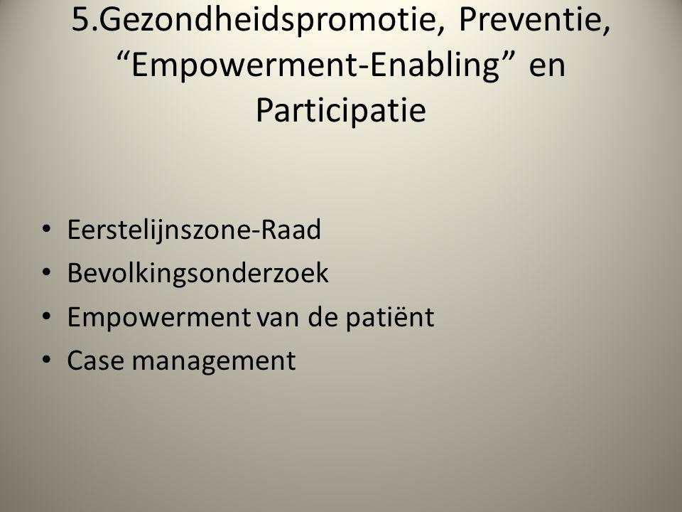 5.Gezondheidspromotie, Preventie, Empowerment-Enabling en Participatie Eerstelijnszone-Raad Bevolkingsonderzoek Empowerment van de patiënt Case management