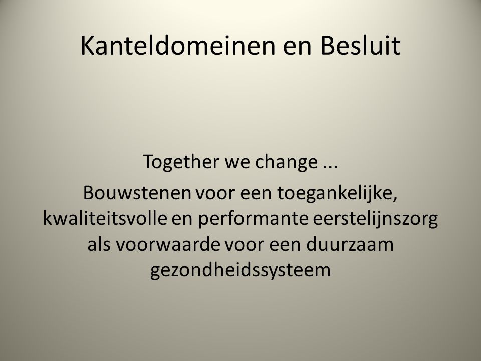 Kanteldomeinen en Besluit Together we change...
