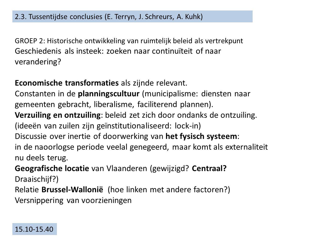 15.10-15.40 2.3. Tussentijdse conclusies (E. Terryn, J. Schreurs, A. Kuhk) GROEP 2: Historische ontwikkeling van ruimtelijk beleid als vertrekpunt Ges