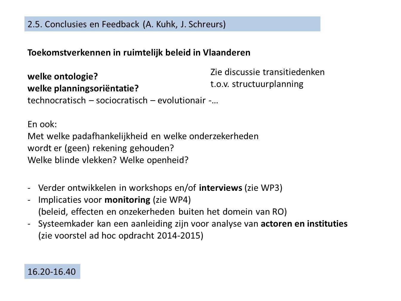 2.5. Conclusies en Feedback (A. Kuhk, J. Schreurs) 16.20-16.40 Toekomstverkennen in ruimtelijk beleid in Vlaanderen welke ontologie? welke planningsor