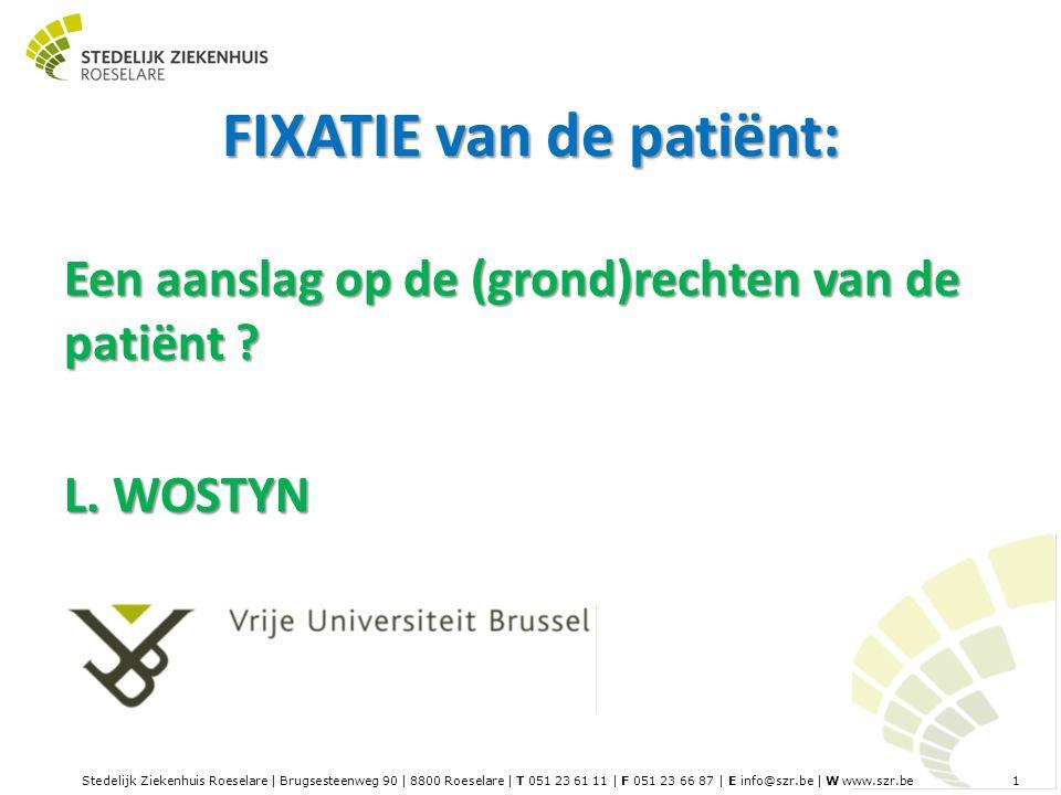 Stedelijk Ziekenhuis Roeselare | Brugsesteenweg 90 | 8800 Roeselare | T 051 23 61 11 | F 051 23 66 87 | E info@szr.be | W www.szr.be 1 FIXATIE van de patiënt: Een aanslag op de (grond)rechten van de patiënt .
