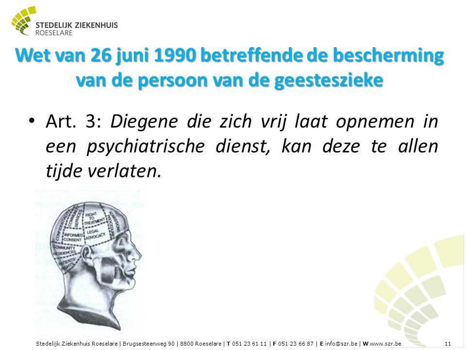 Stedelijk Ziekenhuis Roeselare | Brugsesteenweg 90 | 8800 Roeselare | T 051 23 61 11 | F 051 23 66 87 | E info@szr.be | W www.szr.be 11 Wet van 26 juni 1990 betreffende de bescherming van de persoon van de geesteszieke Art.