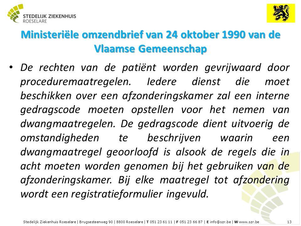 Stedelijk Ziekenhuis Roeselare | Brugsesteenweg 90 | 8800 Roeselare | T 051 23 61 11 | F 051 23 66 87 | E info@szr.be | W www.szr.be 13 Ministeriële omzendbrief van 24 oktober 1990 van de Vlaamse Gemeenschap De rechten van de patiënt worden gevrijwaard door proceduremaatregelen.