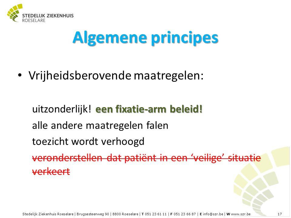 Stedelijk Ziekenhuis Roeselare | Brugsesteenweg 90 | 8800 Roeselare | T 051 23 61 11 | F 051 23 66 87 | E info@szr.be | W www.szr.be 17 Algemene principes Vrijheidsberovende maatregelen: een fixatie-arm beleid.