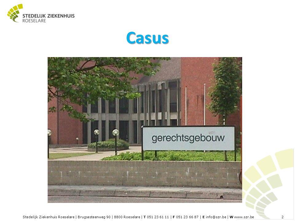 Stedelijk Ziekenhuis Roeselare | Brugsesteenweg 90 | 8800 Roeselare | T 051 23 61 11 | F 051 23 66 87 | E info@szr.be | W www.szr.be 2 Casus