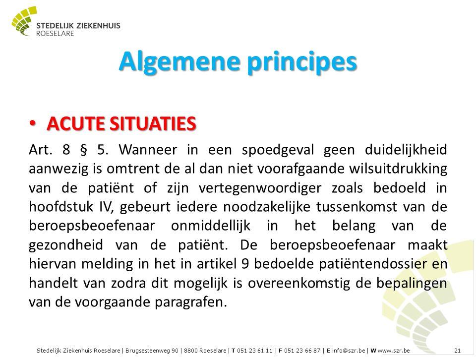 Stedelijk Ziekenhuis Roeselare | Brugsesteenweg 90 | 8800 Roeselare | T 051 23 61 11 | F 051 23 66 87 | E info@szr.be | W www.szr.be 21 Algemene principes ACUTE SITUATIES ACUTE SITUATIES Art.