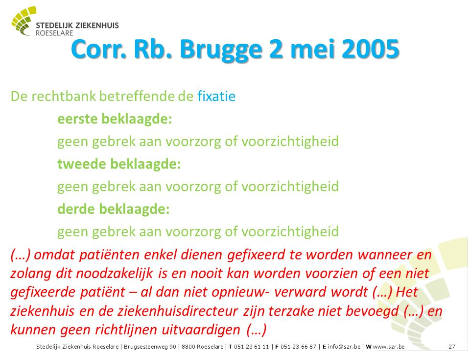 Stedelijk Ziekenhuis Roeselare | Brugsesteenweg 90 | 8800 Roeselare | T 051 23 61 11 | F 051 23 66 87 | E info@szr.be | W www.szr.be 27 Corr.