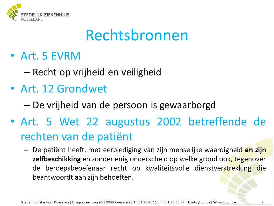 Stedelijk Ziekenhuis Roeselare | Brugsesteenweg 90 | 8800 Roeselare | T 051 23 61 11 | F 051 23 66 87 | E info@szr.be | W www.szr.be 7 Rechtsbronnen Art.