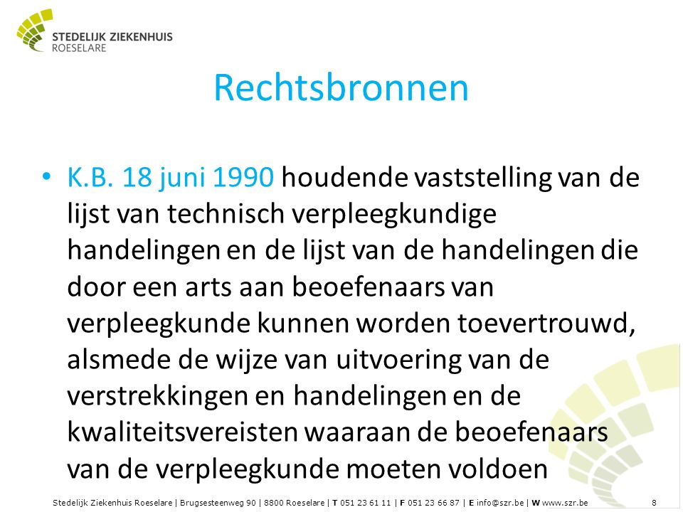 Stedelijk Ziekenhuis Roeselare | Brugsesteenweg 90 | 8800 Roeselare | T 051 23 61 11 | F 051 23 66 87 | E info@szr.be | W www.szr.be 8 Rechtsbronnen K.B.