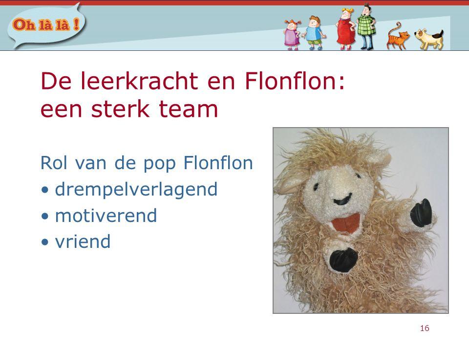 16 De leerkracht en Flonflon: een sterk team Rol van de pop Flonflon drempelverlagend motiverend vriend