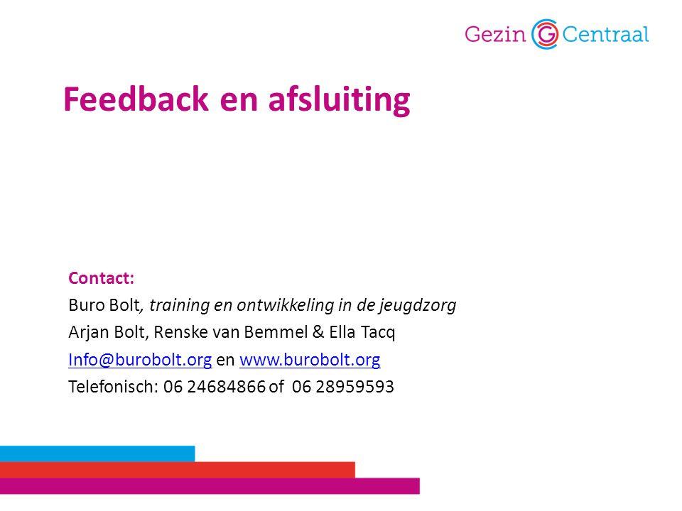 Contact: Buro Bolt, training en ontwikkeling in de jeugdzorg Arjan Bolt, Renske van Bemmel & Ella Tacq Info@burobolt.orgInfo@burobolt.org en www.burobolt.orgwww.burobolt.org Telefonisch: 06 24684866 of 06 28959593 Feedback en afsluiting
