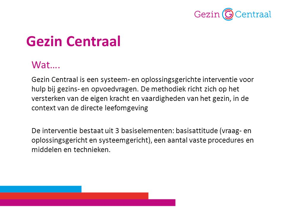Gezin Centraal is een systeem- en oplossingsgerichte interventie voor hulp bij gezins- en opvoedvragen. De methodiek richt zich op het versterken van