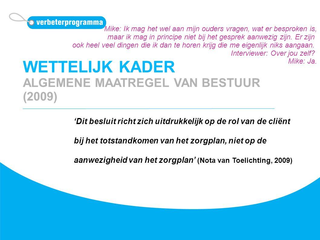WETTELIJK KADER ALGEMENE MAATREGEL VAN BESTUUR (2009) 'Dit besluit richt zich uitdrukkelijk op de rol van de cliënt bij het totstandkomen van het zorg