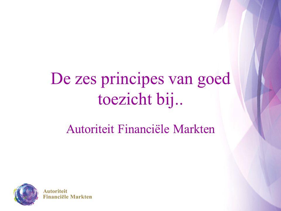 De zes principes van goed toezicht bij.. Autoriteit Financiële Markten