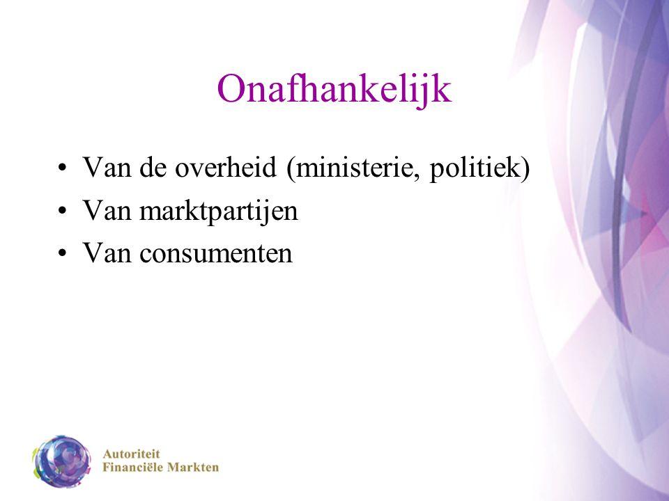 Onafhankelijk Van de overheid (ministerie, politiek) Van marktpartijen Van consumenten