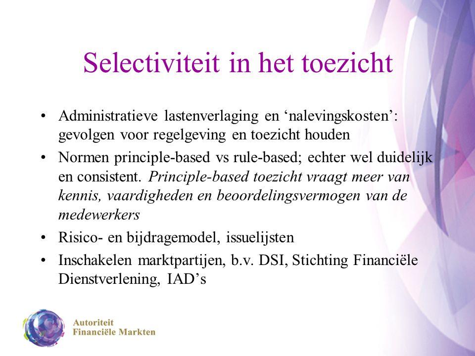 Selectiviteit in het toezicht Administratieve lastenverlaging en 'nalevingskosten': gevolgen voor regelgeving en toezicht houden Normen principle-based vs rule-based; echter wel duidelijk en consistent.
