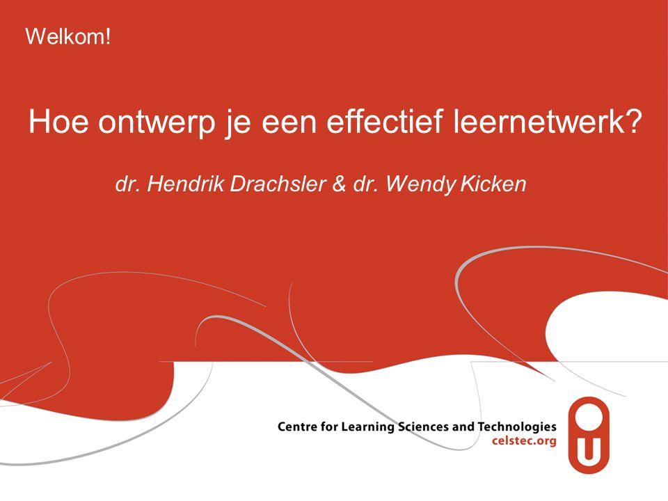 Hoe ontwerp je een effectief leernetwerk dr. Hendrik Drachsler & dr. Wendy Kicken Welkom!