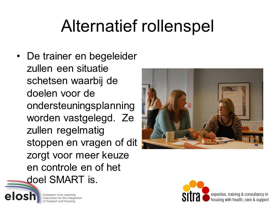 Alternatief rollenspel De trainer en begeleider zullen een situatie schetsen waarbij de doelen voor de ondersteuningsplanning worden vastgelegd.
