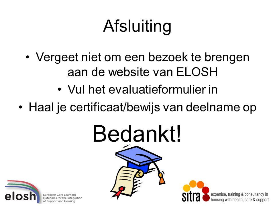 Afsluiting Vergeet niet om een bezoek te brengen aan de website van ELOSH Vul het evaluatieformulier in Haal je certificaat/bewijs van deelname op Bedankt!