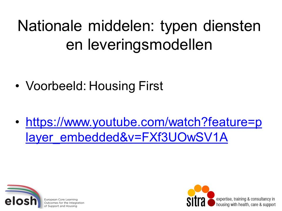 Nationale middelen: typen diensten en leveringsmodellen Voorbeeld: Housing First https://www.youtube.com/watch feature=p layer_embedded&v=FXf3UOwSV1Ahttps://www.youtube.com/watch feature=p layer_embedded&v=FXf3UOwSV1A