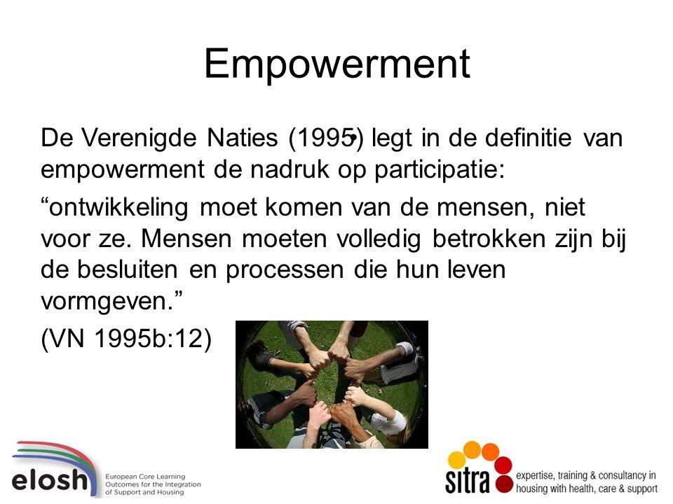 Empowerment De Verenigde Naties (1995) legt in de definitie van empowerment de nadruk op participatie: ontwikkeling moet komen van de mensen, niet voor ze.