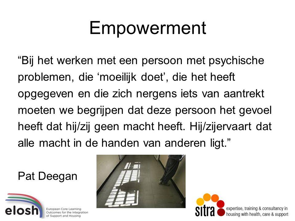 Empowerment Bij het werken met een persoon met psychische problemen, die 'moeilijk doet', die het heeft opgegeven en die zich nergens iets van aantrekt moeten we begrijpen dat deze persoon het gevoel heeft dat hij/zij geen macht heeft.
