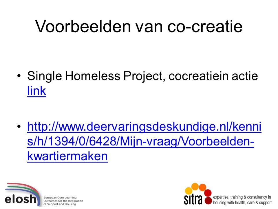 Voorbeelden van co-creatie Single Homeless Project, cocreatiein actie link link http://www.deervaringsdeskundige.nl/kenni s/h/1394/0/6428/Mijn-vraag/Voorbeelden- kwartiermakenhttp://www.deervaringsdeskundige.nl/kenni s/h/1394/0/6428/Mijn-vraag/Voorbeelden- kwartiermaken