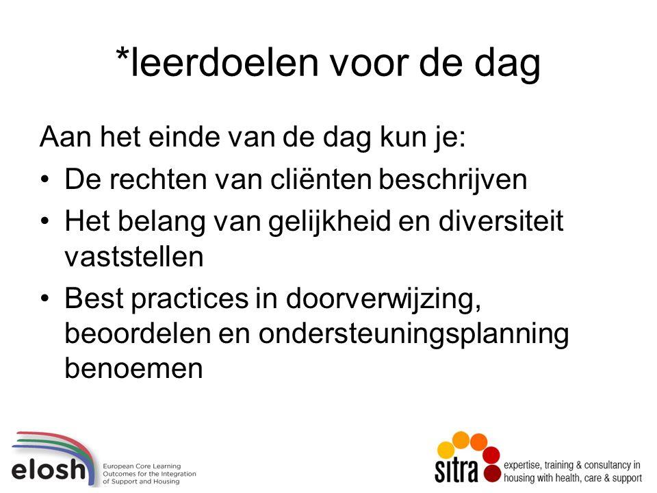 *leerdoelen voor de dag Aan het einde van de dag kun je: De rechten van cliënten beschrijven Het belang van gelijkheid en diversiteit vaststellen Best practices in doorverwijzing, beoordelen en ondersteuningsplanning benoemen