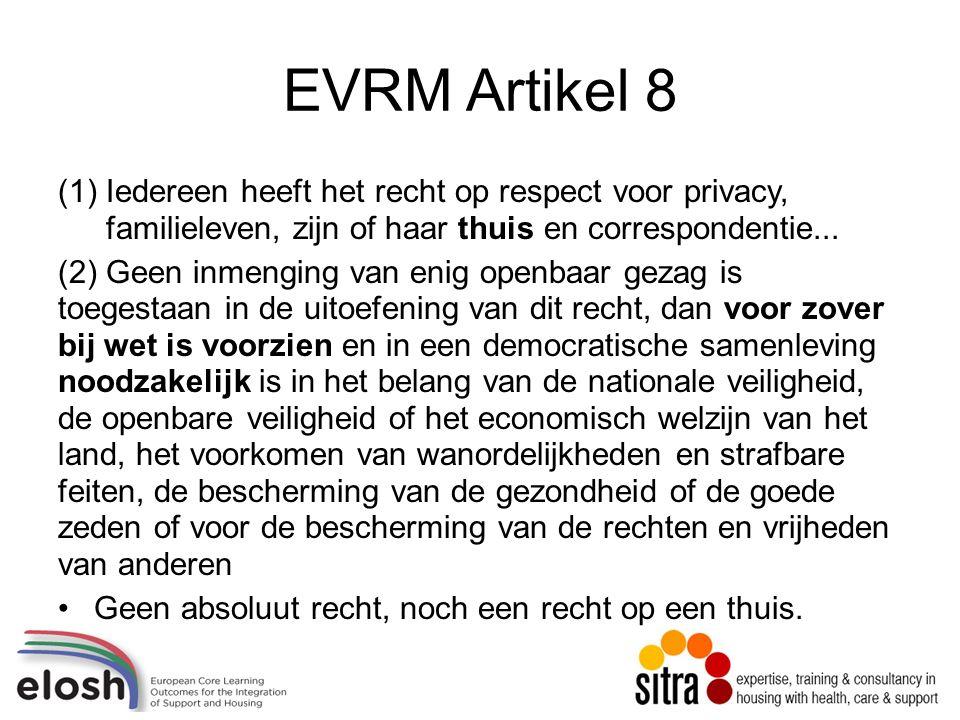 EVRM Artikel 8 (1)Iedereen heeft het recht op respect voor privacy, familieleven, zijn of haar thuis en correspondentie...