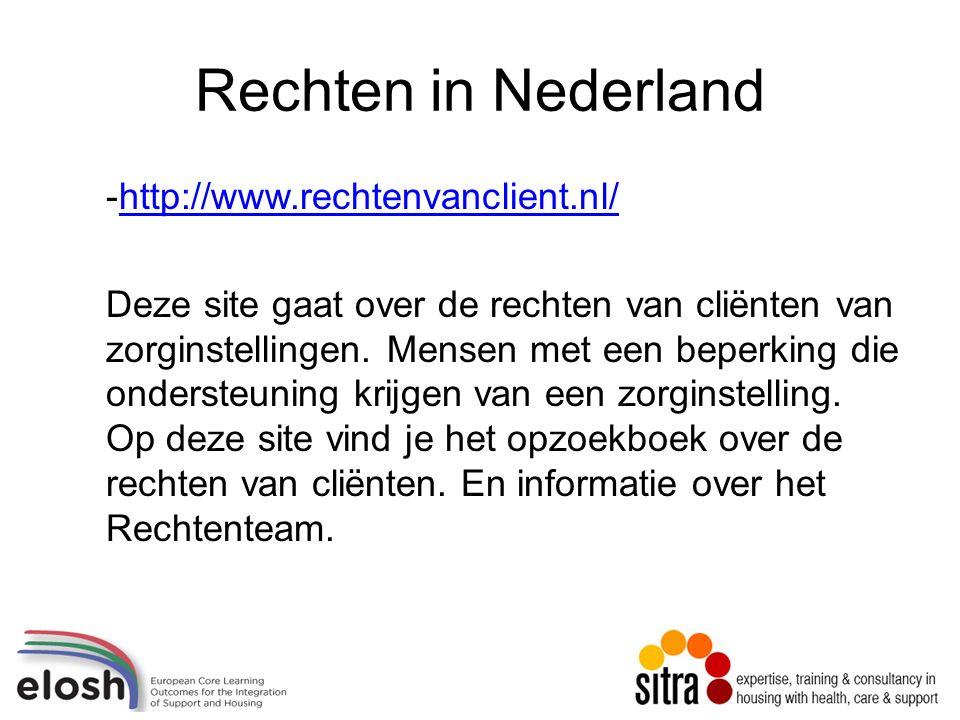 Rechten in Nederland -http://www.rechtenvanclient.nl/http://www.rechtenvanclient.nl/ Deze site gaat over de rechten van cliënten van zorginstellingen.