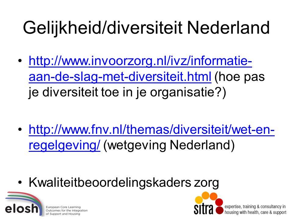 Gelijkheid/diversiteit Nederland http://www.invoorzorg.nl/ivz/informatie- aan-de-slag-met-diversiteit.html (hoe pas je diversiteit toe in je organisatie )http://www.invoorzorg.nl/ivz/informatie- aan-de-slag-met-diversiteit.html http://www.fnv.nl/themas/diversiteit/wet-en- regelgeving/ (wetgeving Nederland)http://www.fnv.nl/themas/diversiteit/wet-en- regelgeving/ Kwaliteitbeoordelingskaders zorg