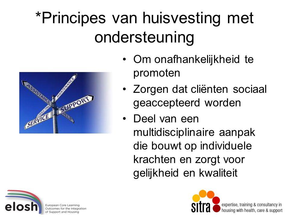 *Principes van huisvesting met ondersteuning Om onafhankelijkheid te promoten Zorgen dat cliënten sociaal geaccepteerd worden Deel van een multidisciplinaire aanpak die bouwt op individuele krachten en zorgt voor gelijkheid en kwaliteit