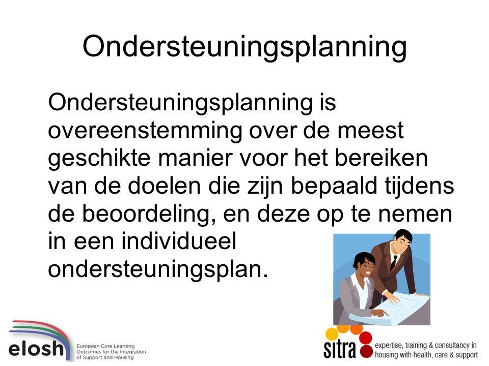 Ondersteuningsplanning Ondersteuningsplanning is overeenstemming over de meest geschikte manier voor het bereiken van de doelen die zijn bepaald tijdens de beoordeling, en deze op te nemen in een individueel ondersteuningsplan.