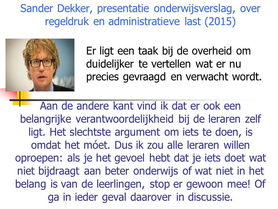 Sander Dekker, presentatie onderwijsverslag, over regeldruk en administratieve last (2015) Aan de andere kant vind ik dat er ook een belangrijke verantwoordelijkheid bij de leraren zelf ligt.