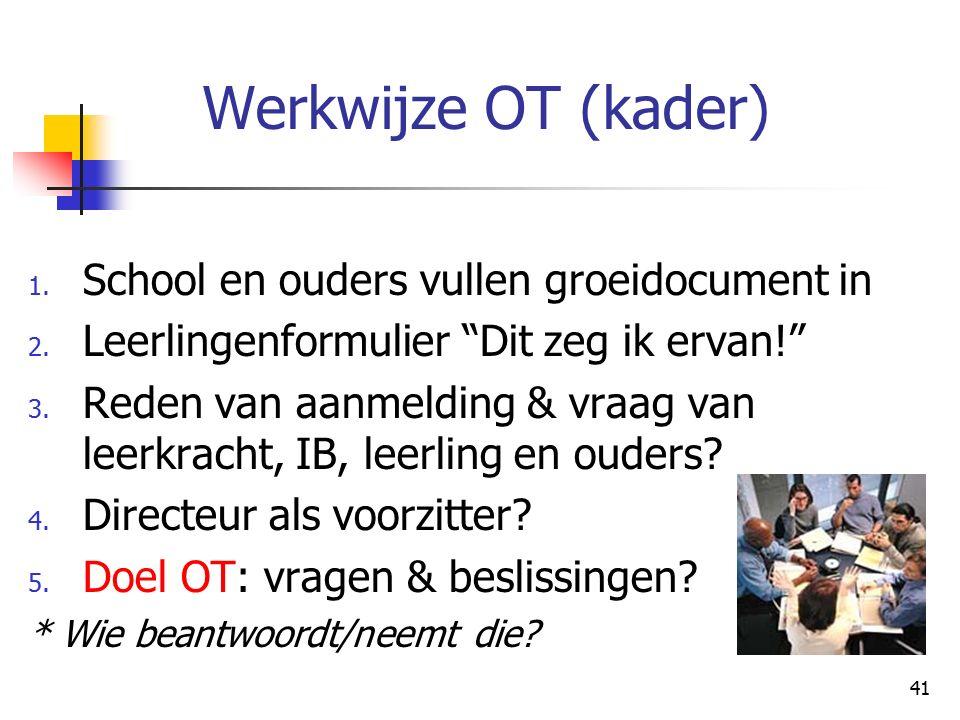 41 Werkwijze OT (kader) 1. School en ouders vullen groeidocument in 2.