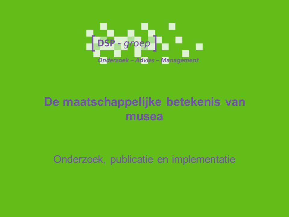De maatschappelijke betekenis van musea Onderzoek, publicatie en implementatie