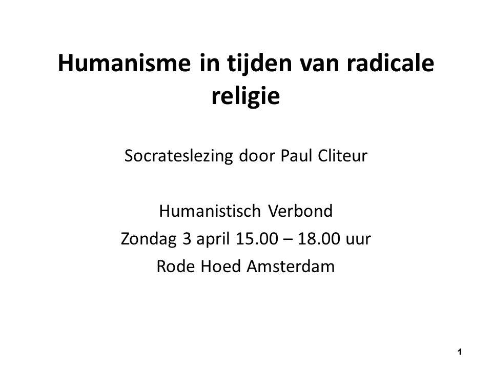Humanisme in tijden van radicale religie Socrateslezing door Paul Cliteur Humanistisch Verbond Zondag 3 april 15.00 – 18.00 uur Rode Hoed Amsterdam 1
