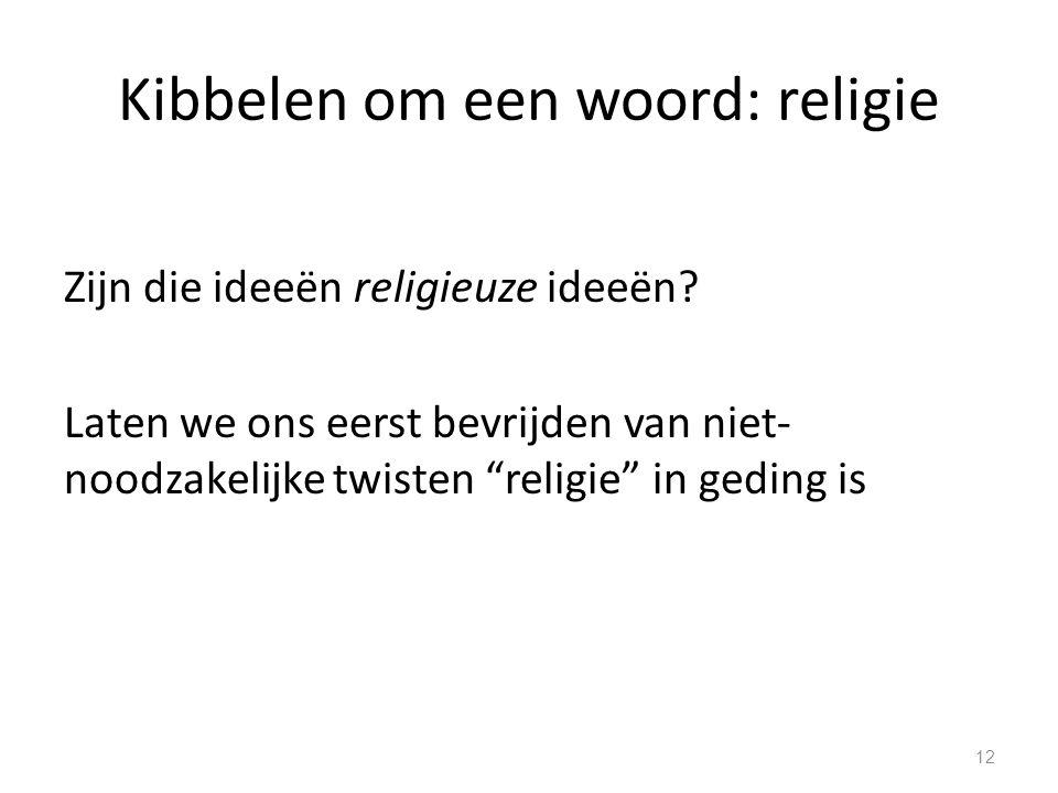 Kibbelen om een woord: religie Zijn die ideeën religieuze ideeën.