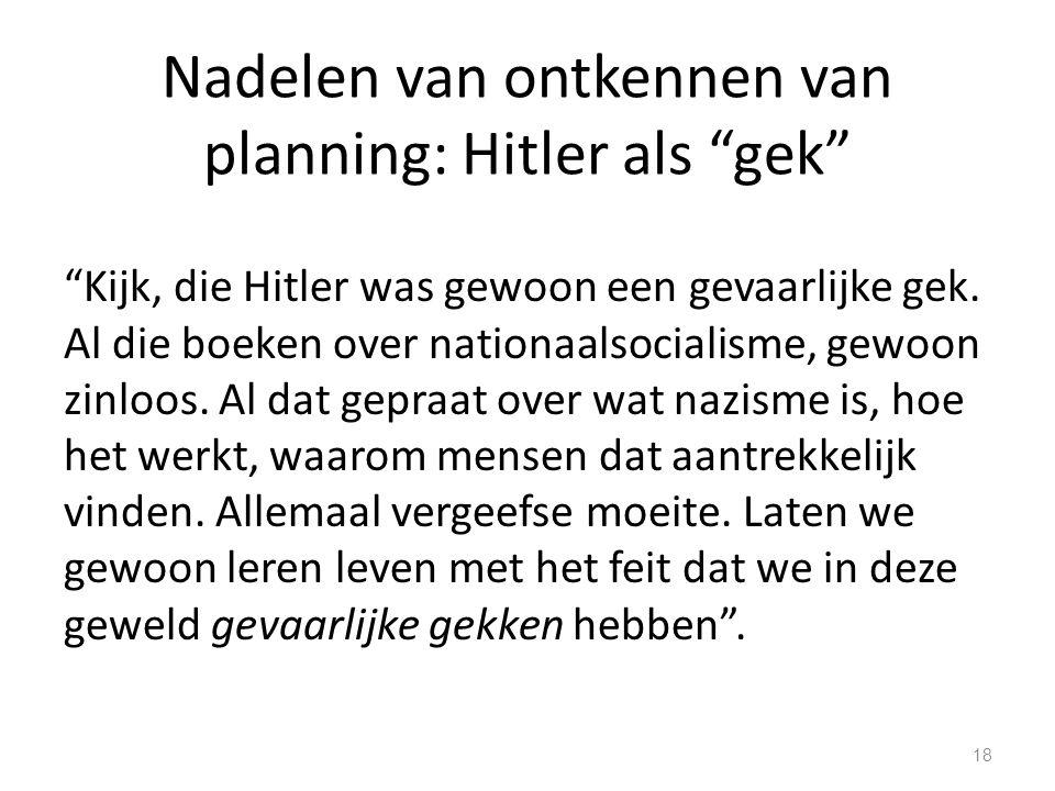 Nadelen van ontkennen van planning: Hitler als gek Kijk, die Hitler was gewoon een gevaarlijke gek.