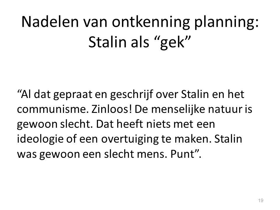 Nadelen van ontkenning planning: Stalin als gek Al dat gepraat en geschrijf over Stalin en het communisme.