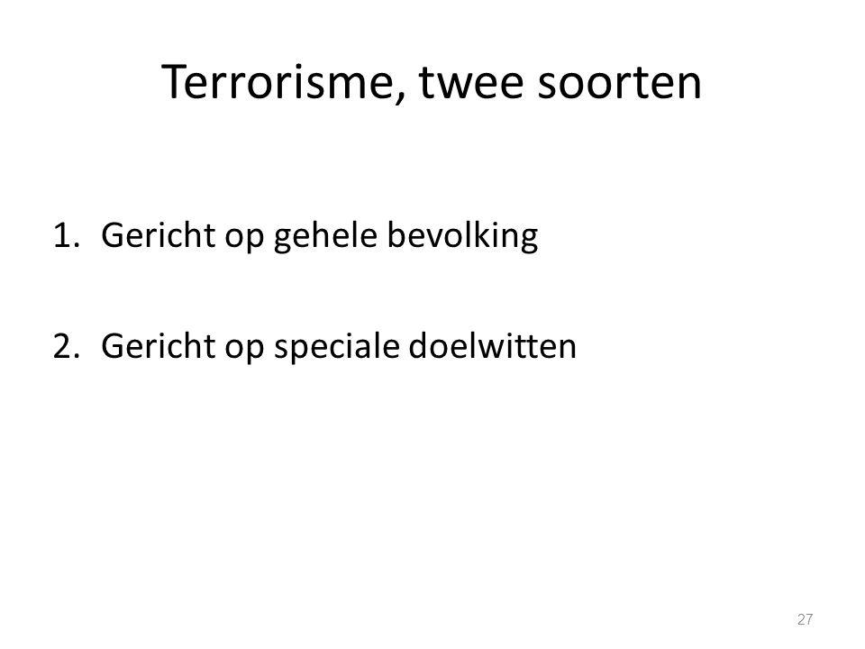 Terrorisme, twee soorten 1.Gericht op gehele bevolking 2.Gericht op speciale doelwitten 27