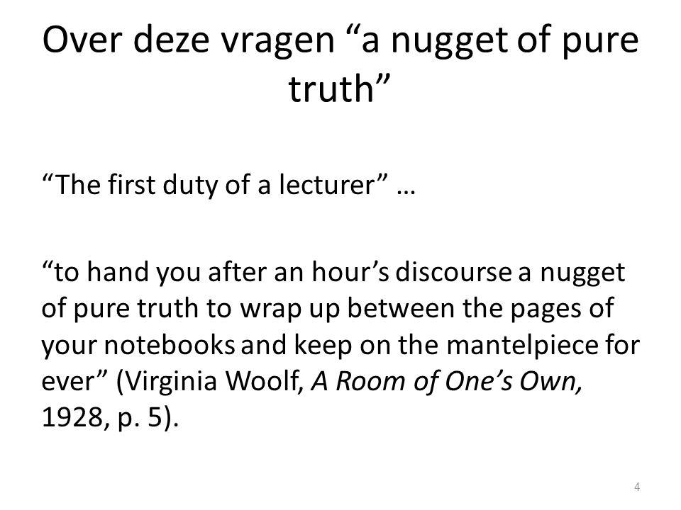 "Over deze vragen ""a nugget of pure truth"" ""The first duty of a lecturer"" … ""to hand you after an hour's discourse a nugget of pure truth to wrap up be"