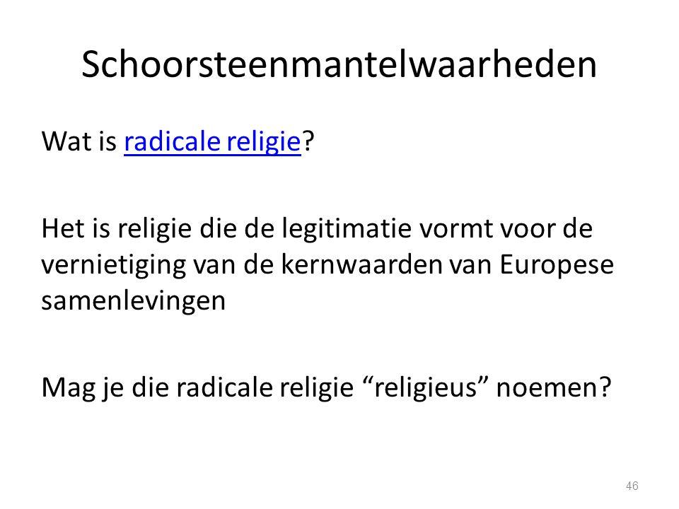 Schoorsteenmantelwaarheden Wat is radicale religie radicale religie Het is religie die de legitimatie vormt voor de vernietiging van de kernwaarden van Europese samenlevingen Mag je die radicale religie religieus noemen.