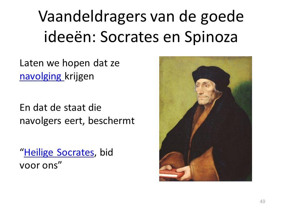 Vaandeldragers van de goede ideeën: Socrates en Spinoza Laten we hopen dat ze navolging krijgen navolging En dat de staat die navolgers eert, beschermt Heilige Socrates, bid voor ons Heilige Socrates 49