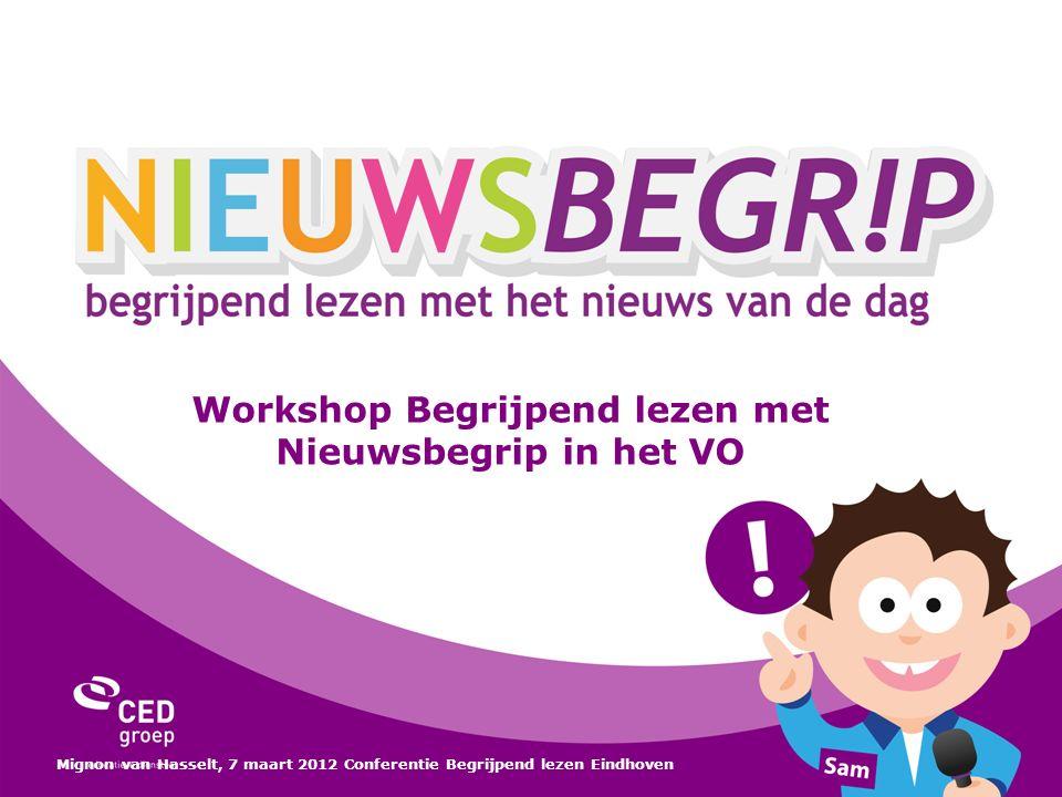 Workshop Begrijpend lezen met Nieuwsbegrip in het VO Mignon van Hasselt, 7 maart 2012 Conferentie Begrijpend lezen Eindhoven