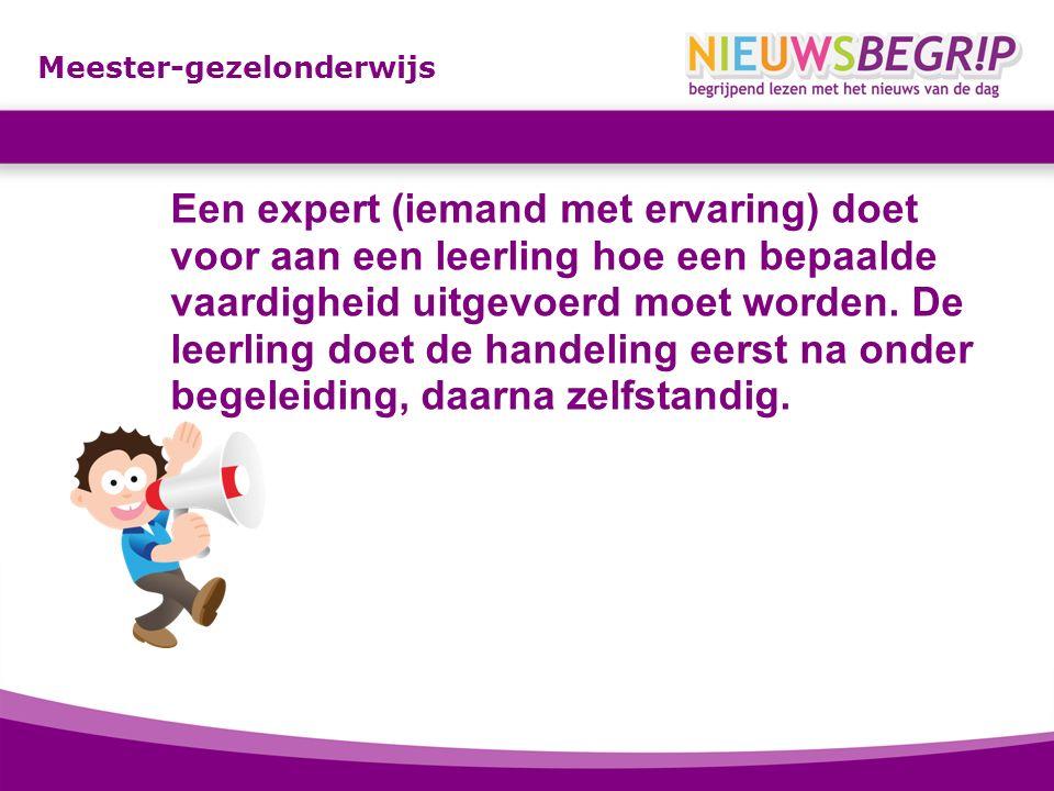 Meester-gezelonderwijs Een expert (iemand met ervaring) doet voor aan een leerling hoe een bepaalde vaardigheid uitgevoerd moet worden.