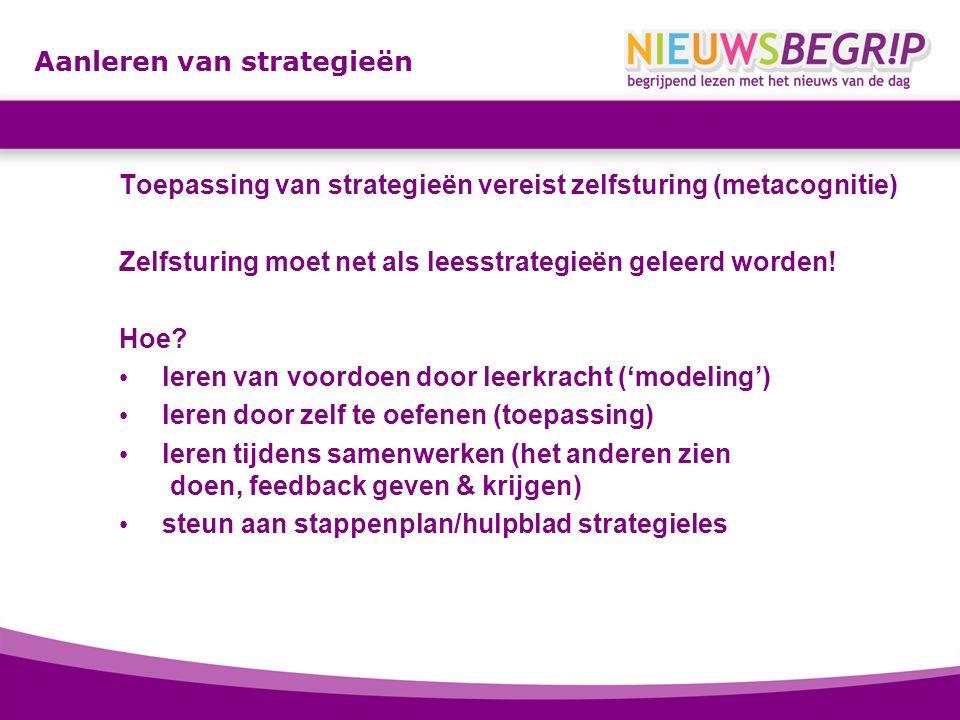 Aanleren van strategieën Toepassing van strategieën vereist zelfsturing (metacognitie) Zelfsturing moet net als leesstrategieën geleerd worden! Hoe? l