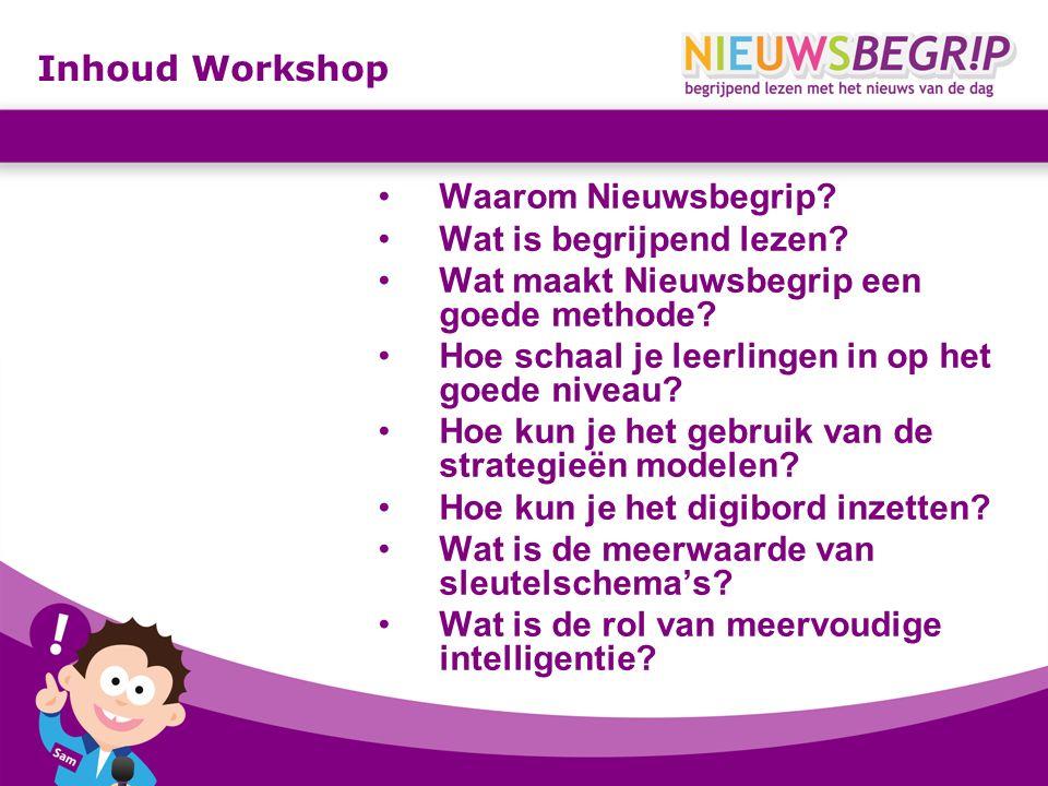 Inhoud Workshop Waarom Nieuwsbegrip? Wat is begrijpend lezen? Wat maakt Nieuwsbegrip een goede methode? Hoe schaal je leerlingen in op het goede nivea