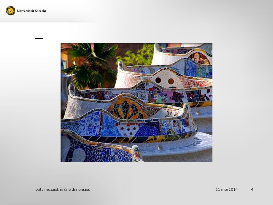 Voorbeelden van heen en weer denken tussen model en werkelijkheid Bespreek een voorbeeld met je buurvrouw/buurman 21 mei 2014 beta mozaiek in drie dimensies 15