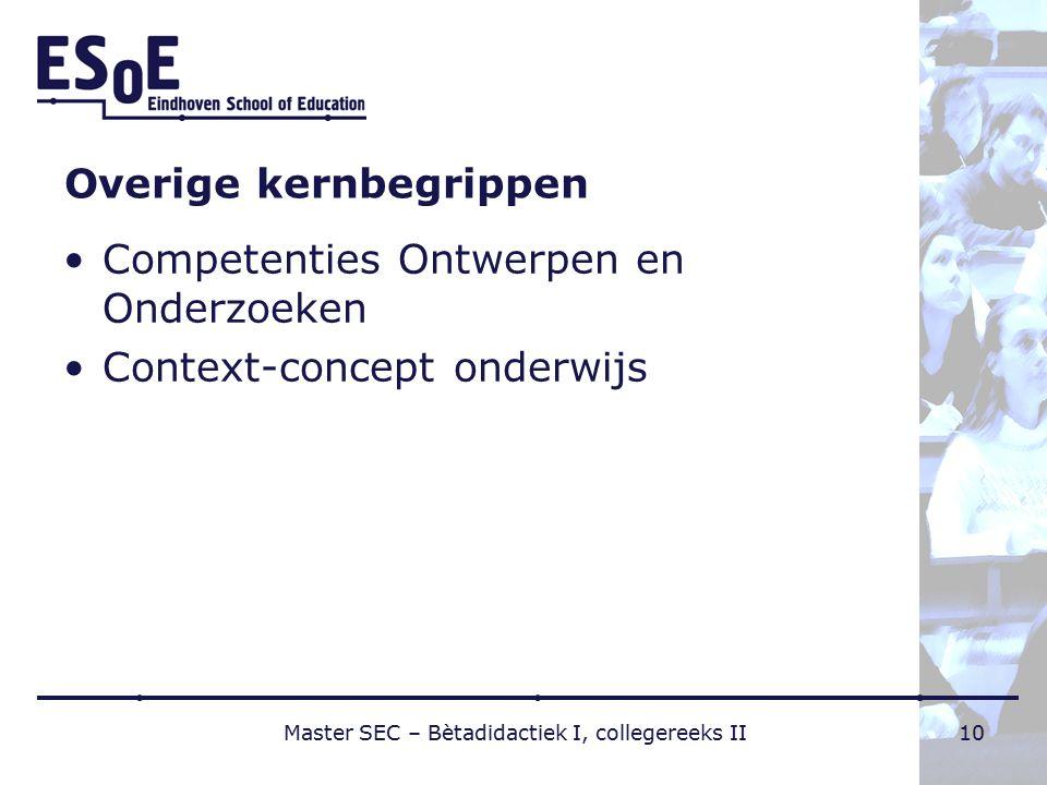 Overige kernbegrippen Competenties Ontwerpen en Onderzoeken Context-concept onderwijs Master SEC – Bètadidactiek I, collegereeks II10